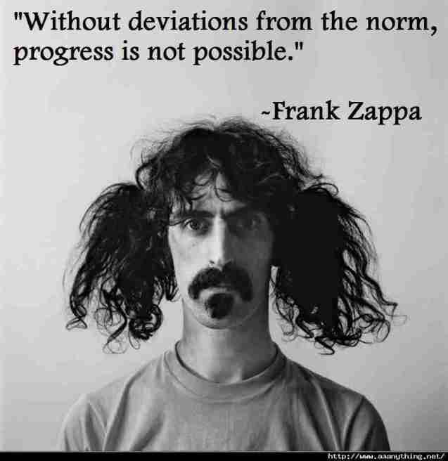without_deviations_from_the_norm_progress_is_not_possible_frank_zappa